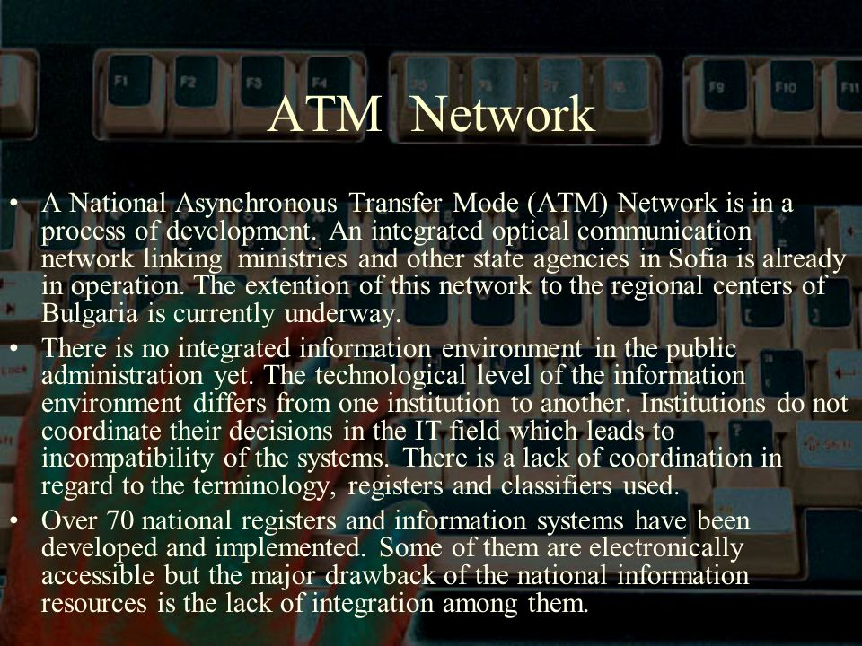ATM Network A National Asynchronous Transfer Mode (ATM) Network is in a process of development.