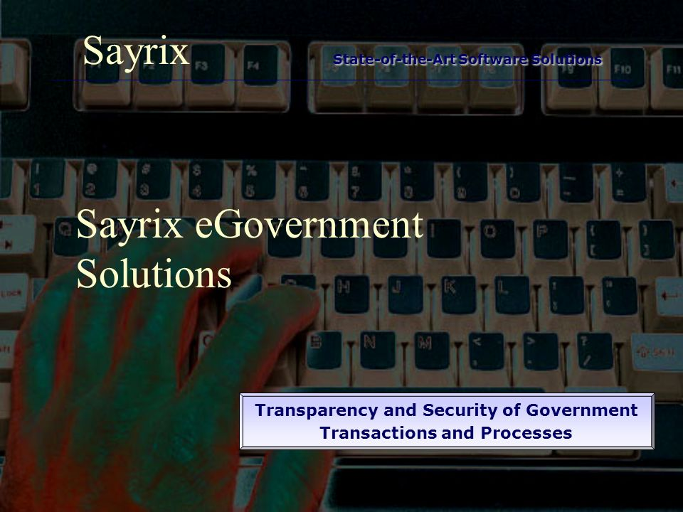 State-of-the-Art Software Solutions Sayrix State-of-the-Art Software Solutions Sayrix eGovernment Solutions Transparency and Security of Government Transactions and Processes