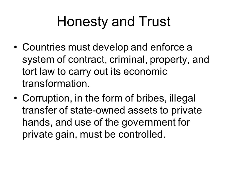 Honesty and Trust Countries must develop and enforce a system of contract, criminal, property, and tort law to carry out its economic transformation.