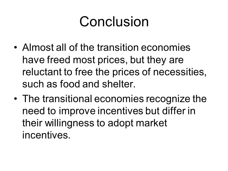 Conclusion Almost all of the transition economies have freed most prices, but they are reluctant to free the prices of necessities, such as food and shelter.