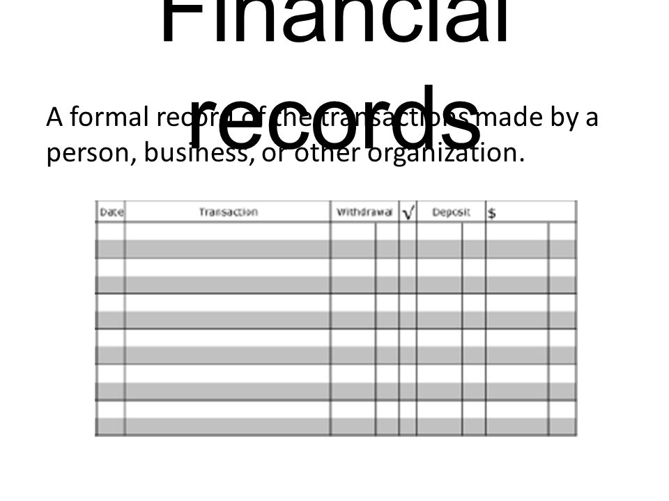Financial records A formal record of the transactions made by a person, business, or other organization.