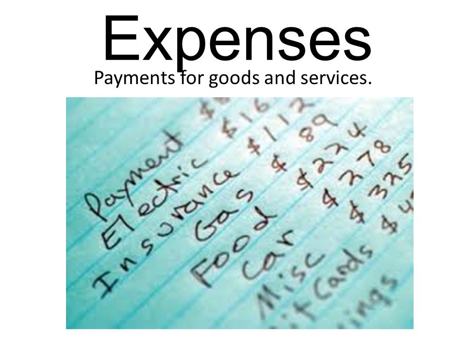 Expenses Payments for goods and services.