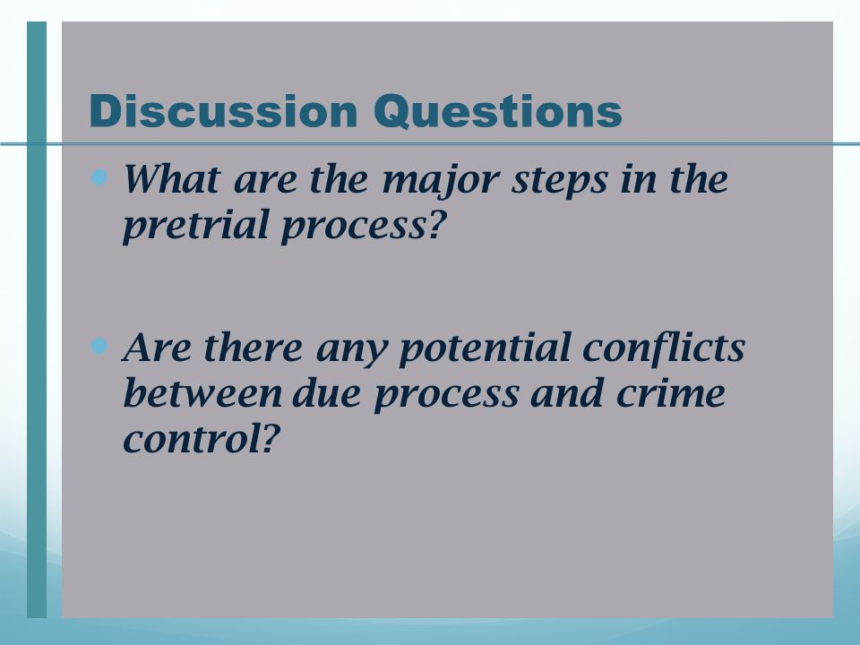 Discussion Questions What are the major steps in the pretrial process.