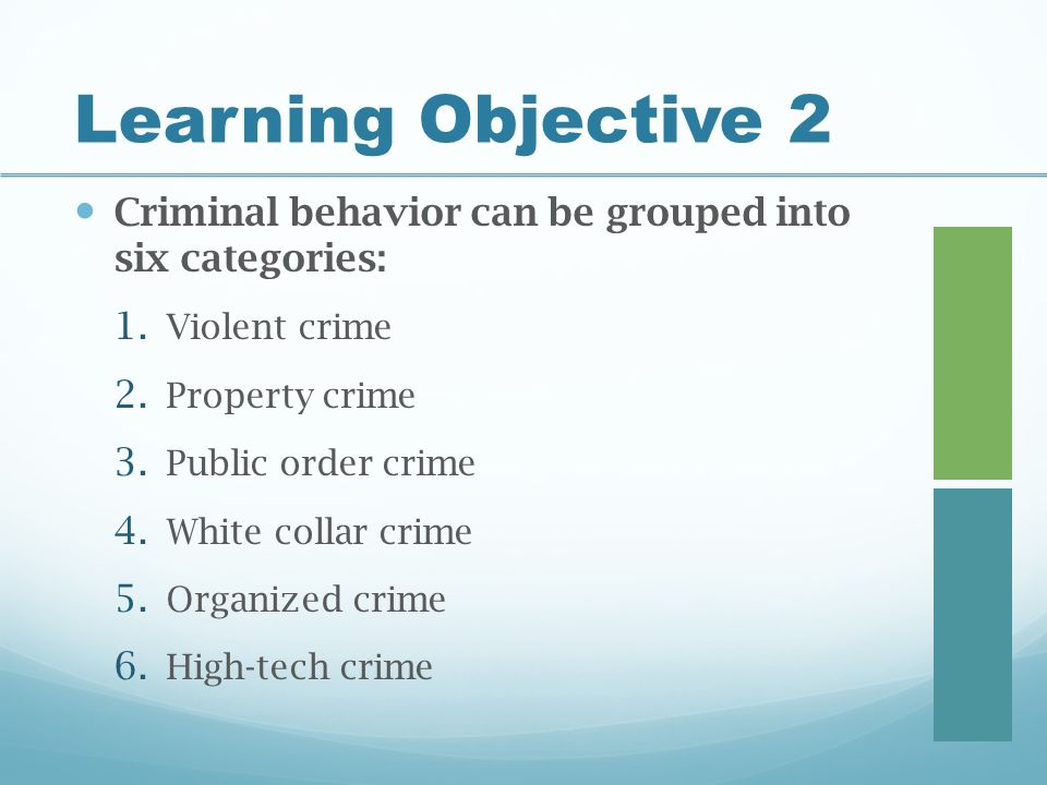 Learning Objective 2 Criminal behavior can be grouped into six categories: 1.