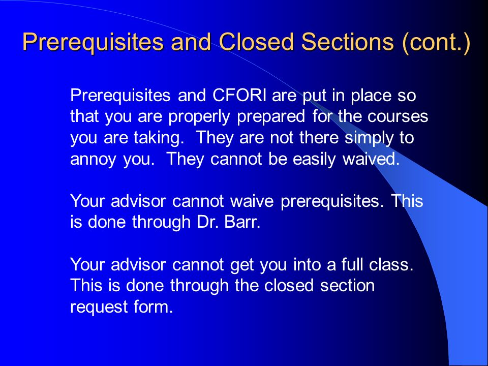 Prerequisites and CFORI are put in place so that you are properly prepared for the courses you are taking.