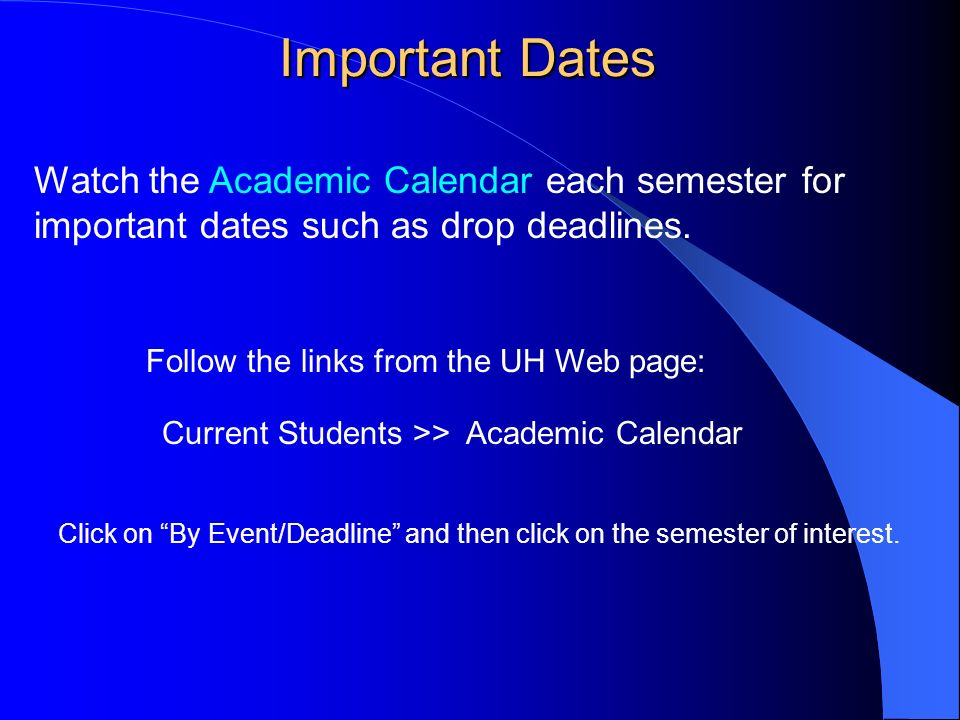 Important Dates Watch the Academic Calendar each semester for important dates such as drop deadlines.