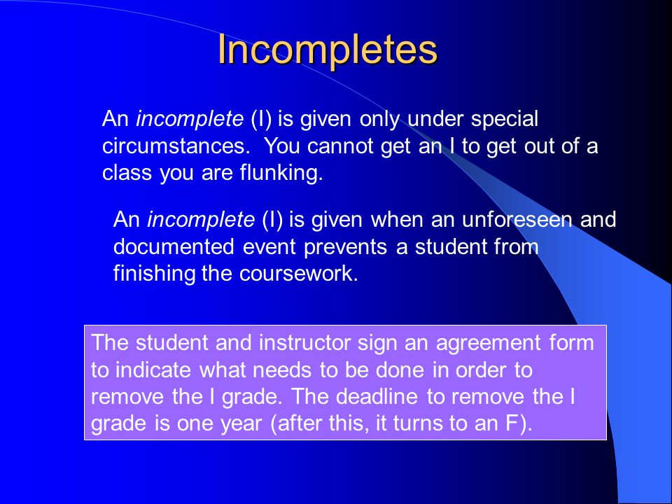 Incompletes An incomplete (I) is given only under special circumstances.
