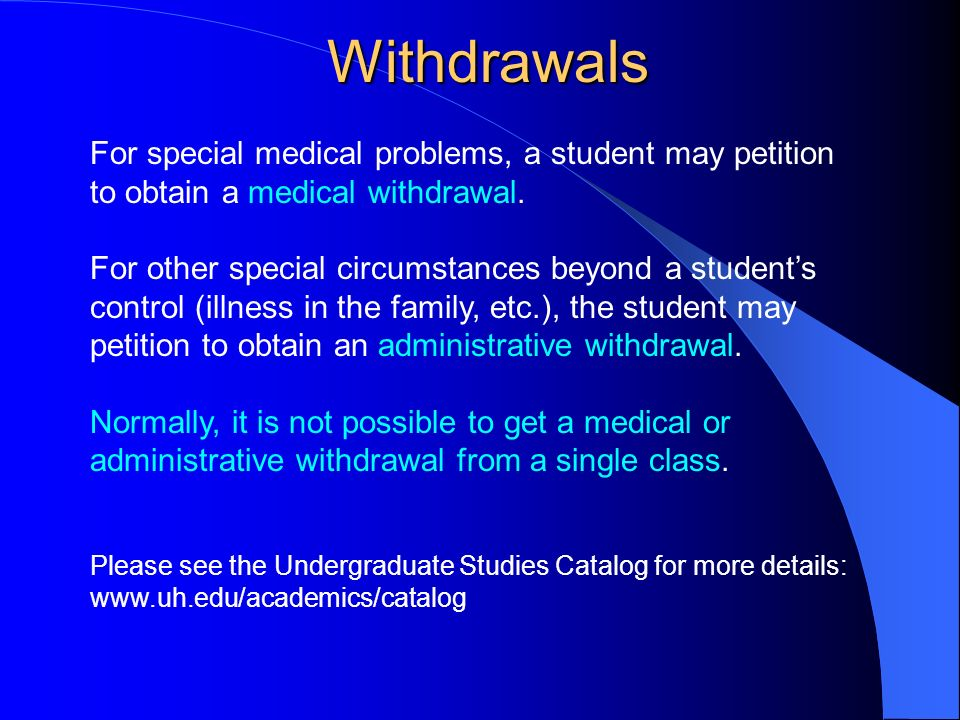 Withdrawals For special medical problems, a student may petition to obtain a medical withdrawal.
