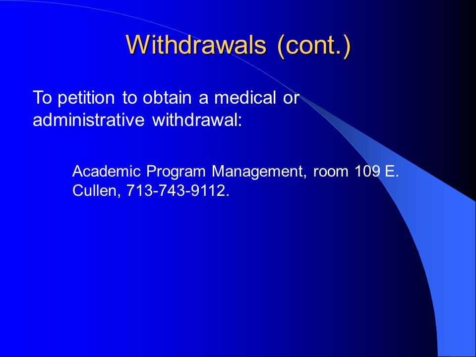 Withdrawals (cont.) Academic Program Management, room 109 E.