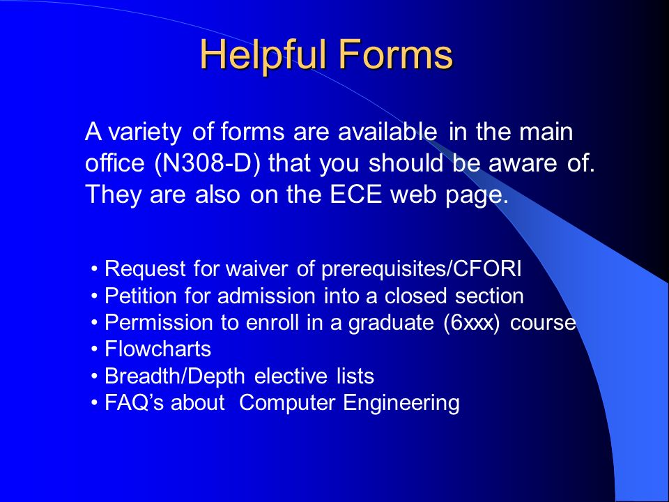 Helpful Forms A variety of forms are available in the main office (N308-D) that you should be aware of.