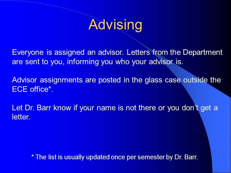 Advising Everyone is assigned an advisor.
