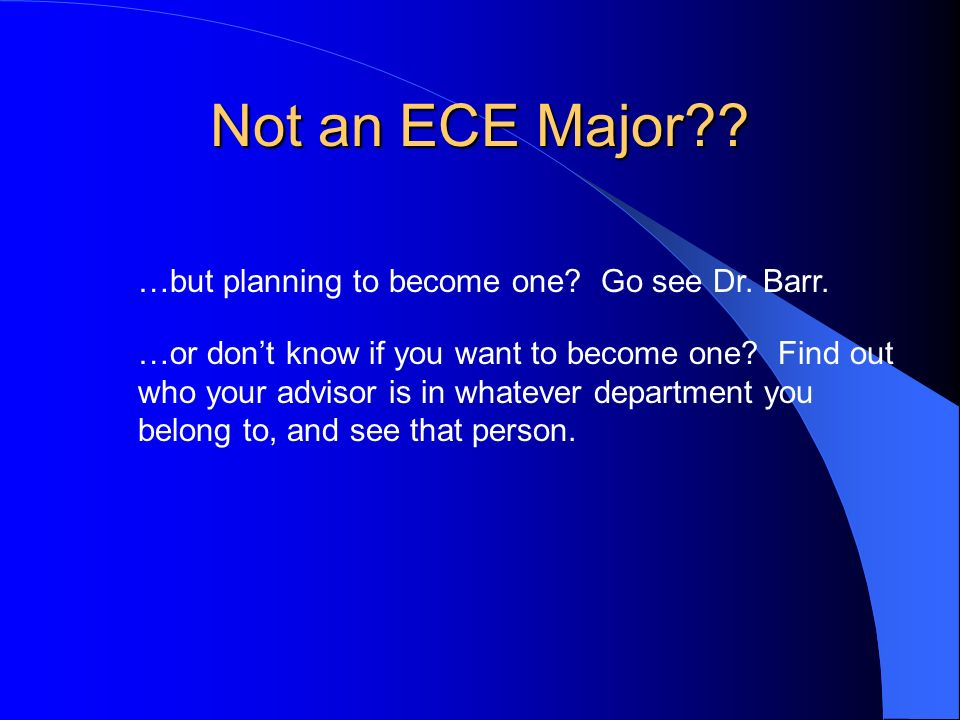 Not an ECE Major . …but planning to become one. Go see Dr.