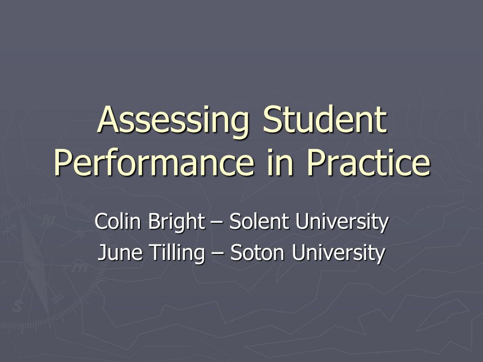 Assessing Student Performance in Practice Colin Bright – Solent University June Tilling – Soton University