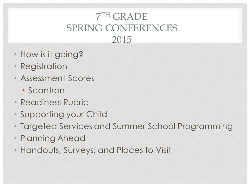 7 TH GRADE SPRING CONFERENCES 2015 How is it going.