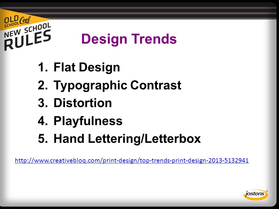 Design Trends 1.Flat Design 2.Typographic Contrast 3.Distortion 4.Playfulness 5.Hand Lettering/Letterbox
