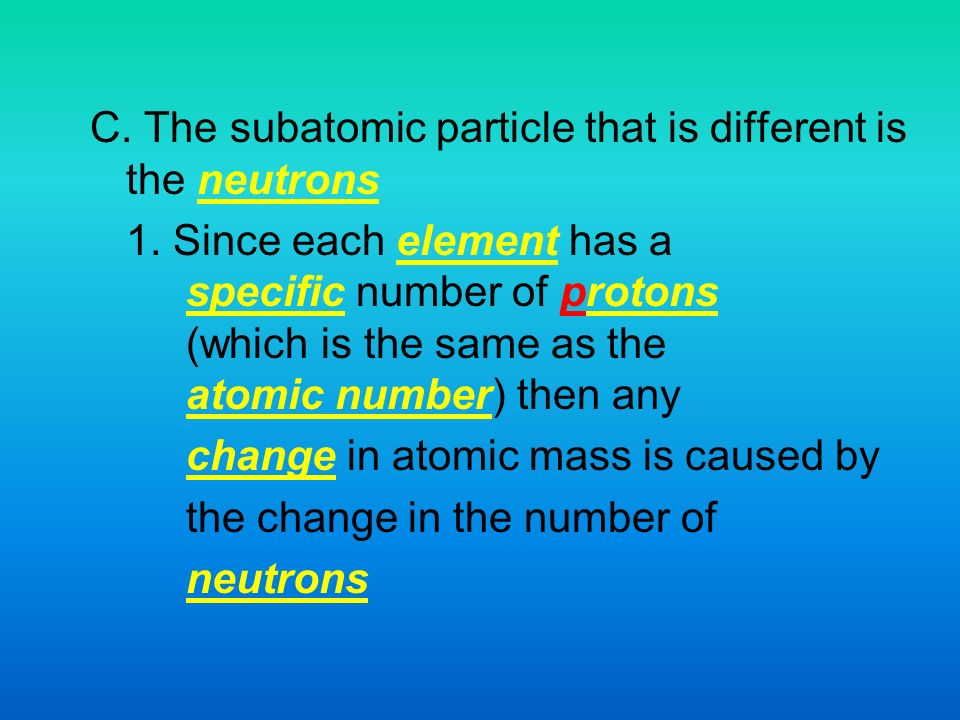 C. The subatomic particle that is different is the neutrons 1.