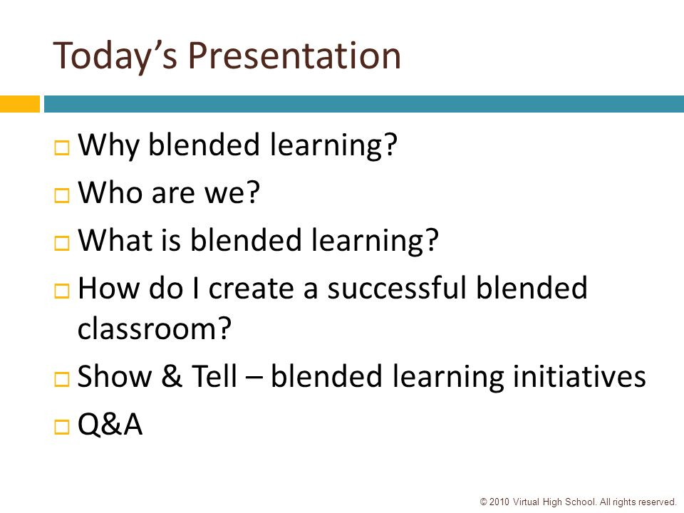 © 2010 Virtual High School. All rights reserved. Today's Presentation  Why blended learning.