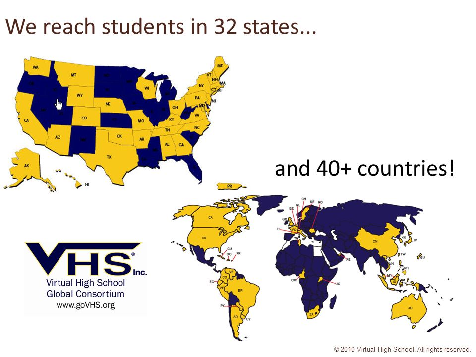 © 2010 Virtual High School. All rights reserved. We reach students in 32 states...