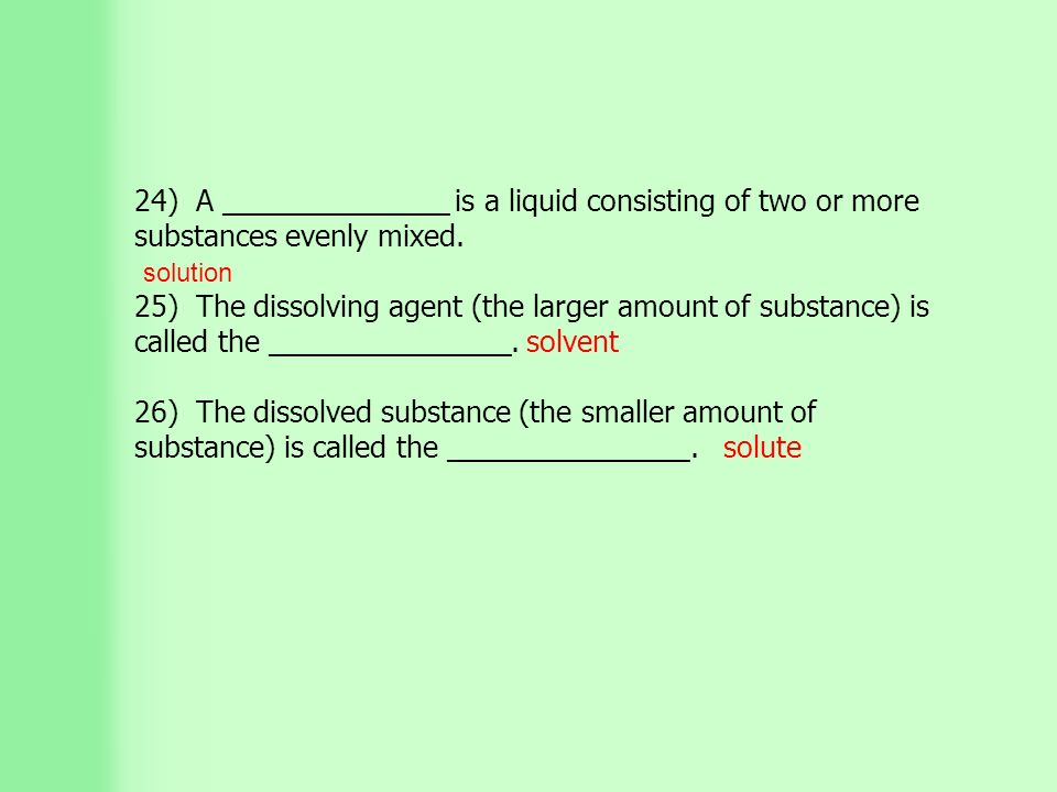 24) A ______________ is a liquid consisting of two or more substances evenly mixed.