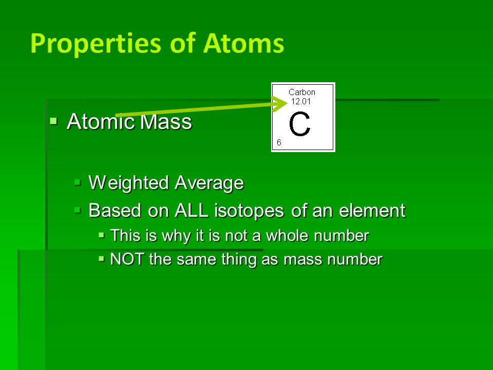  Atomic Mass  Weighted Average  Based on ALL isotopes of an element  This is why it is not a whole number  NOT the same thing as mass number