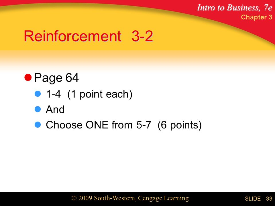 Intro to Business, 7e © 2009 South-Western, Cengage Learning SLIDE Reinforcement 3-2 Page (1 point each) And Choose ONE from 5-7 (6 points) Chapter 3 33