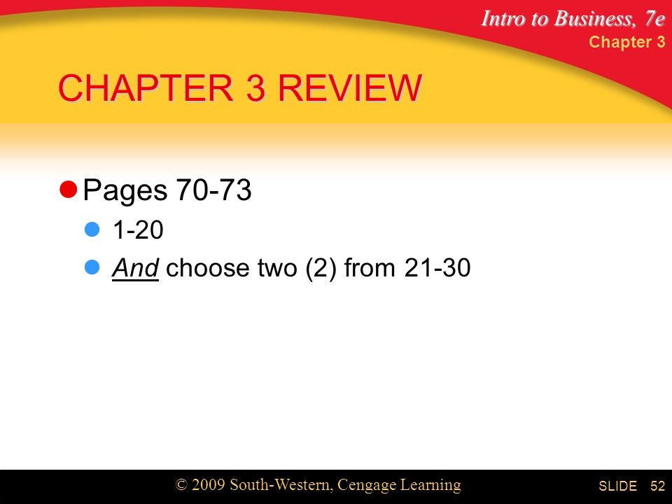 Intro to Business, 7e © 2009 South-Western, Cengage Learning SLIDE CHAPTER 3 REVIEW Pages And choose two (2) from Chapter 3 52