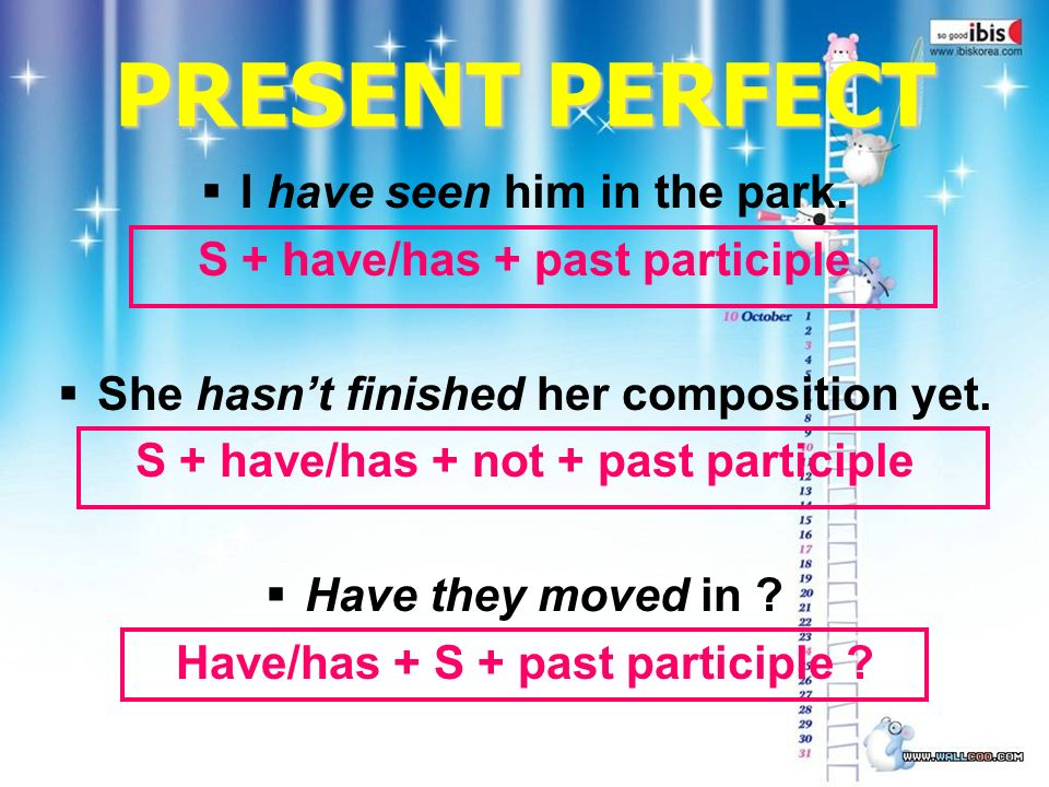 PRESENT PERFECT  I have seen him in the park.