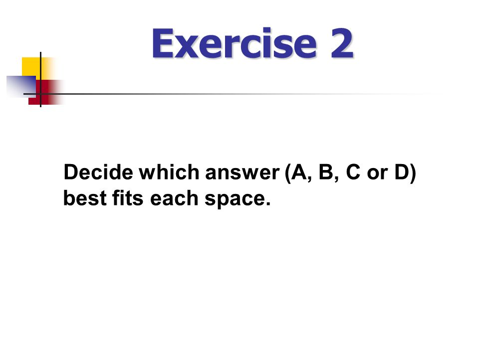 Exercise 2 Decide which answer (A, B, C or D) best fits each space.