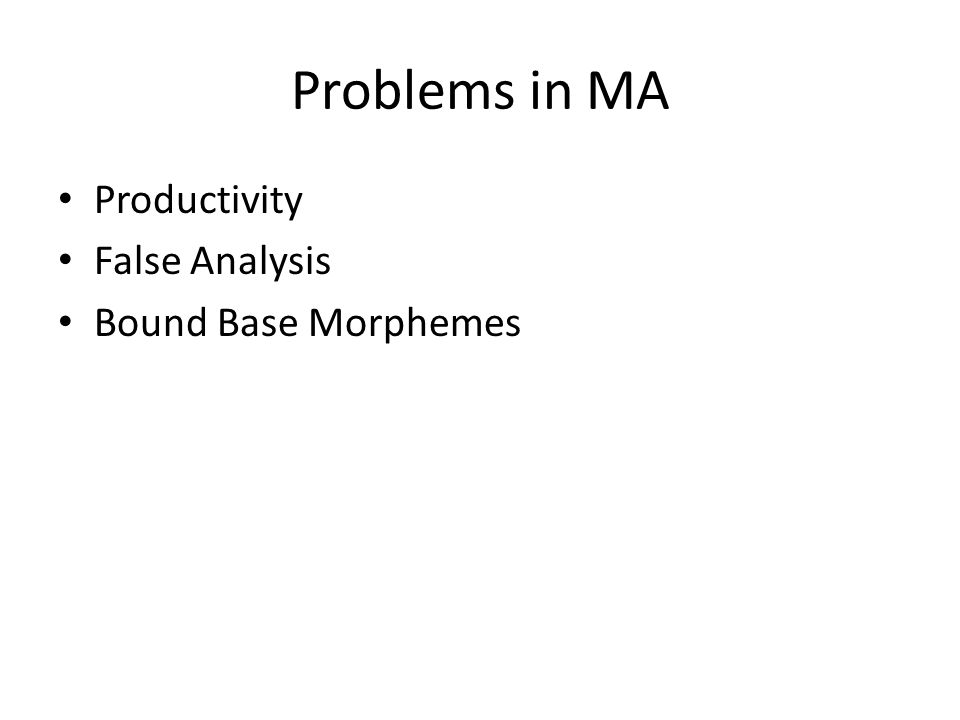 Problems in MA Productivity False Analysis Bound Base Morphemes