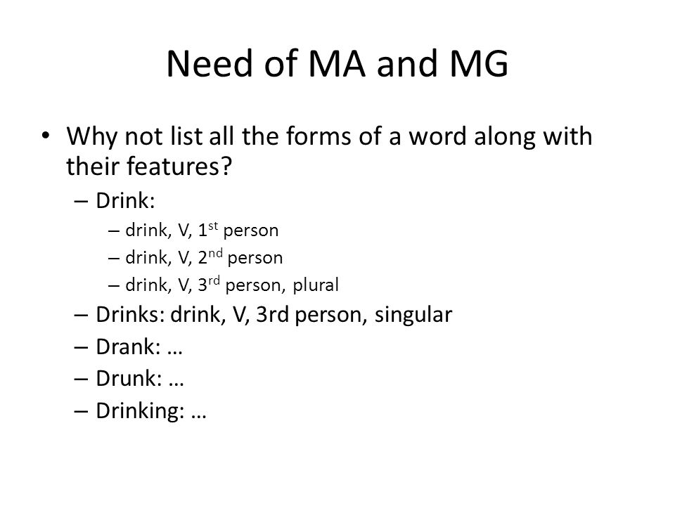 Need of MA and MG Why not list all the forms of a word along with their features.
