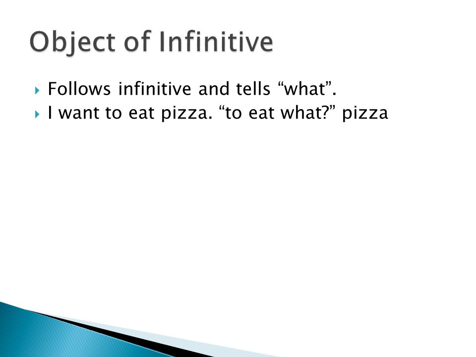  Follows infinitive and tells what .  I want to eat pizza. to eat what pizza