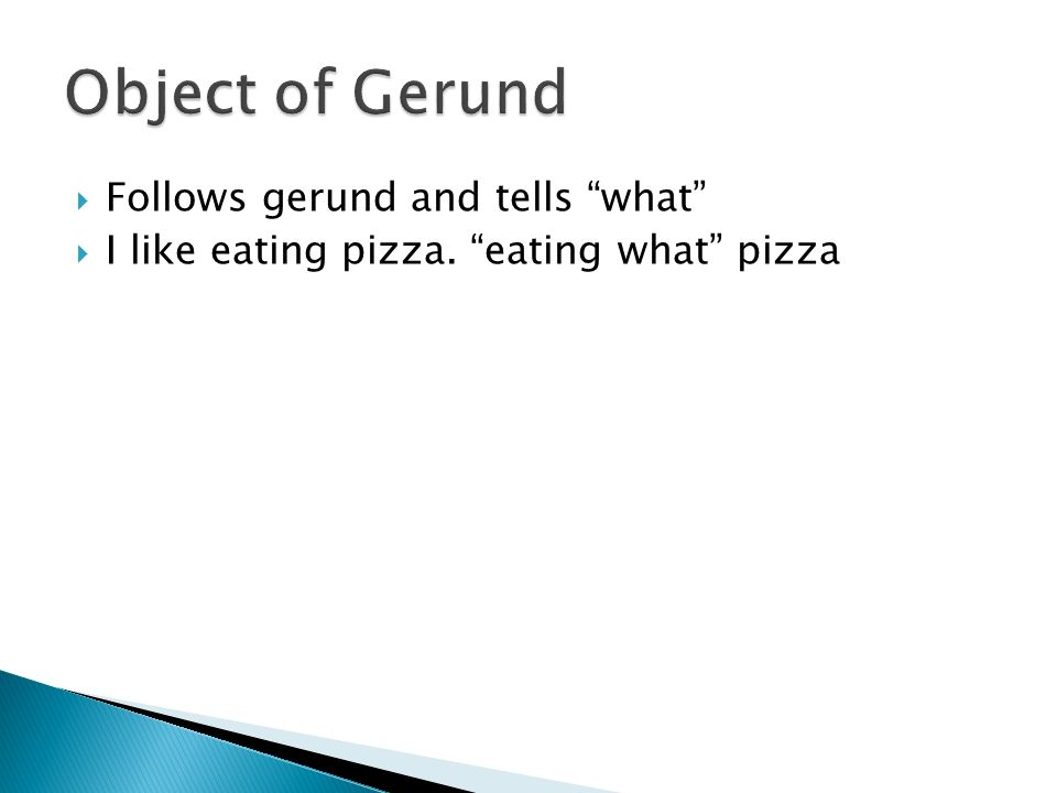  Follows gerund and tells what  I like eating pizza. eating what pizza