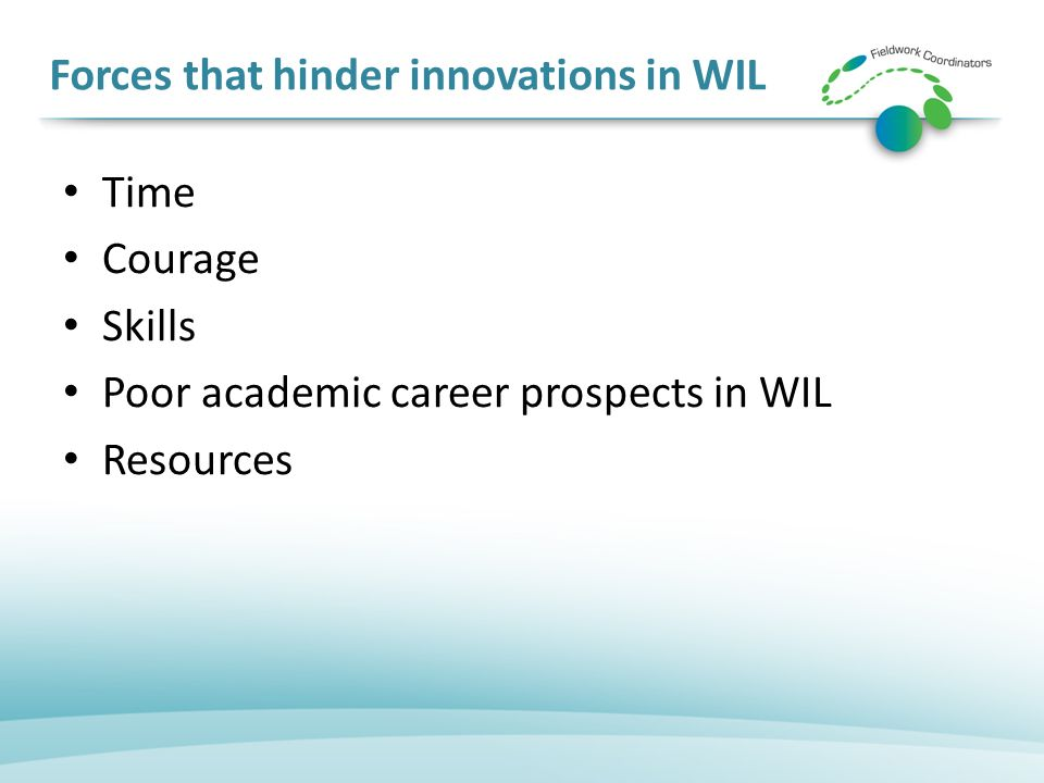 Forces that hinder innovations in WIL Time Courage Skills Poor academic career prospects in WIL Resources