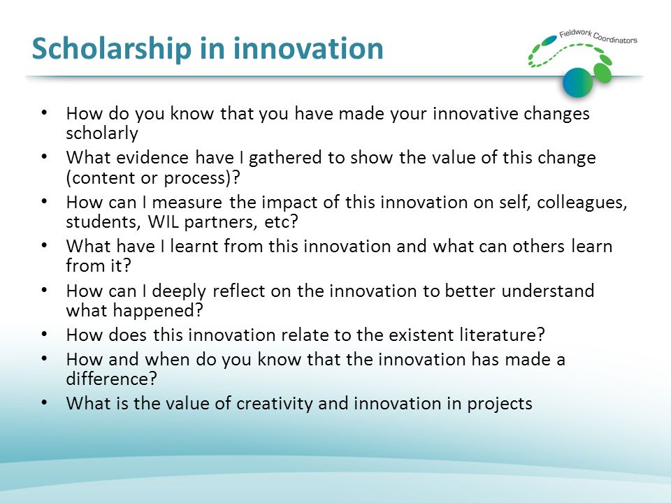 Scholarship in innovation How do you know that you have made your innovative changes scholarly What evidence have I gathered to show the value of this change (content or process).