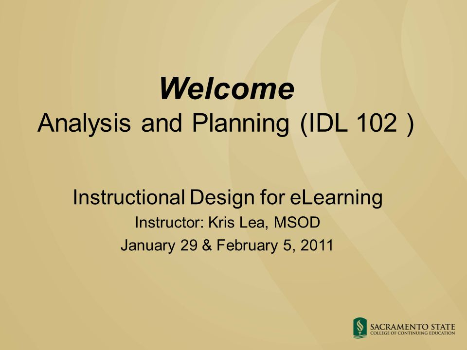 Welcome Analysis And Planning Idl 102 Instructional Design For Elearning Instructor Kris Lea Msod January 29 February 5 Ppt Download
