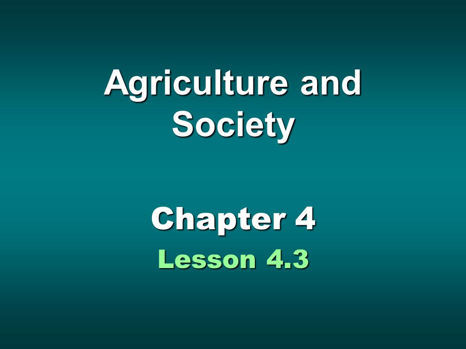 Agriculture and Society Chapter 4 Lesson 4.3