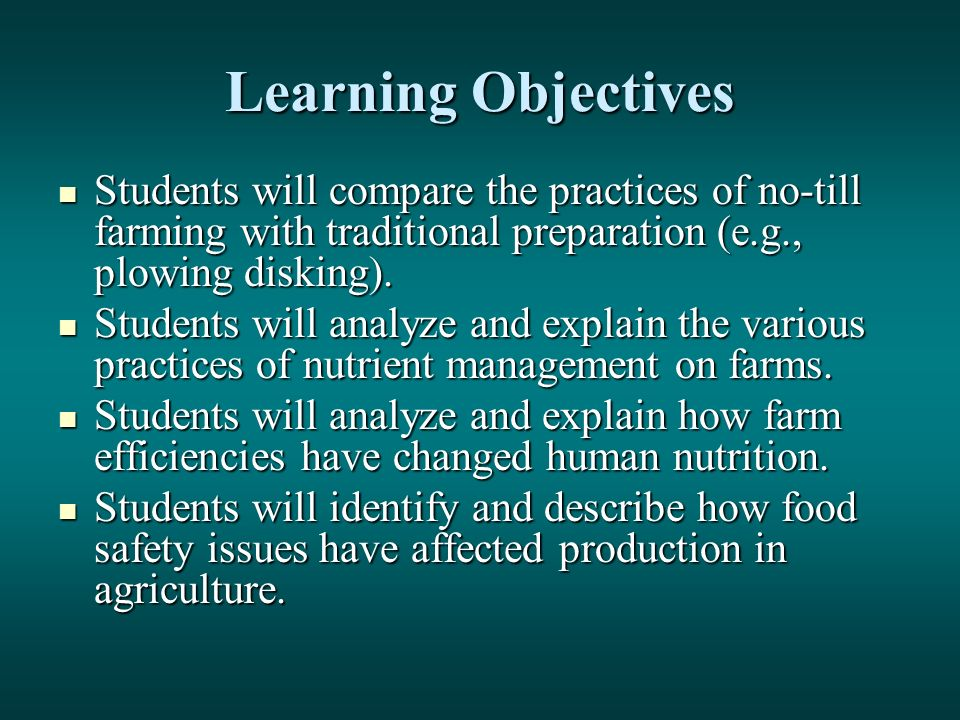 Learning Objectives Students will compare the practices of no-till farming with traditional preparation (e.g., plowing disking).