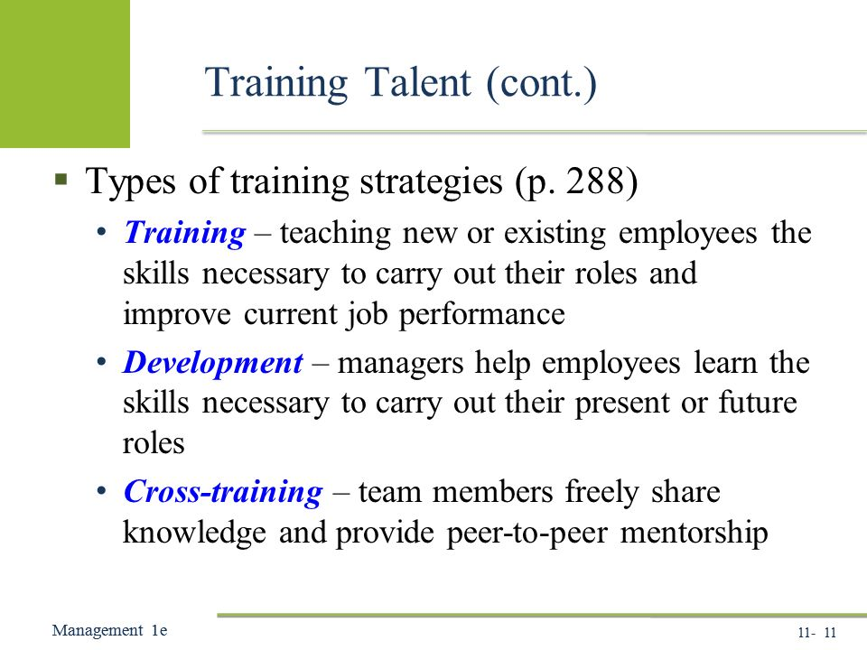 Management 1e Management 1e Training Talent (cont.)  Types of training strategies (p.