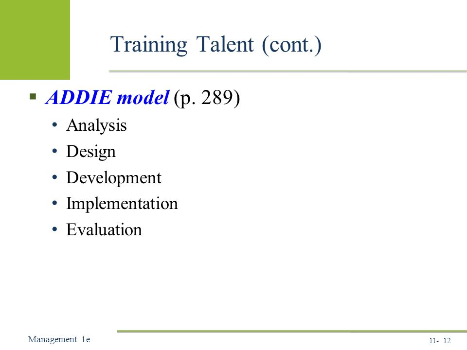 Management 1e Training Talent (cont.)  ADDIE model (p.