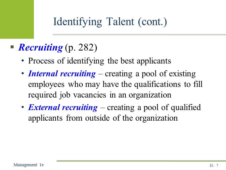 11- 7 Management 1e Management 1e Identifying Talent (cont.)  Recruiting (p.