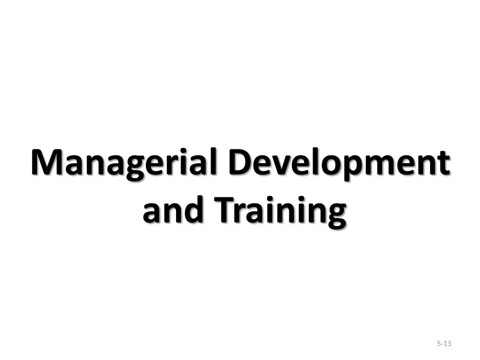 Managerial Development and Training 5-13