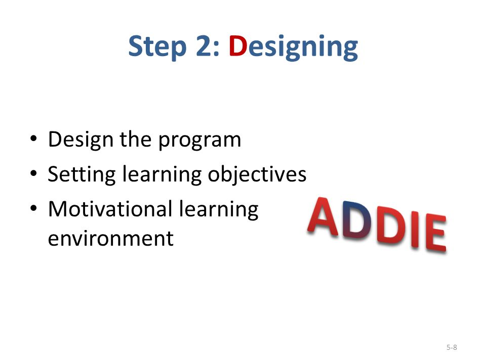 Step 2: Designing Design the program Setting learning objectives Motivational learning environment 5-8