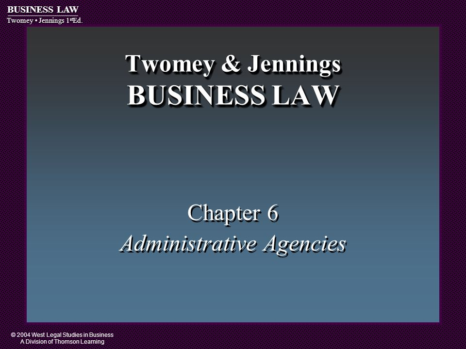 © 2004 West Legal Studies in Business A Division of Thomson Learning BUSINESS LAW Twomey Jennings 1 st Ed.