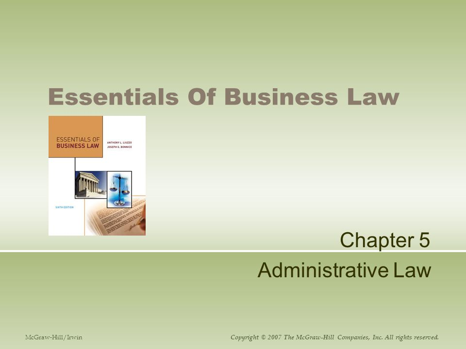 Essentials Of Business Law Chapter 5 Administrative Law McGraw-Hill/Irwin Copyright © 2007 The McGraw-Hill Companies, Inc.
