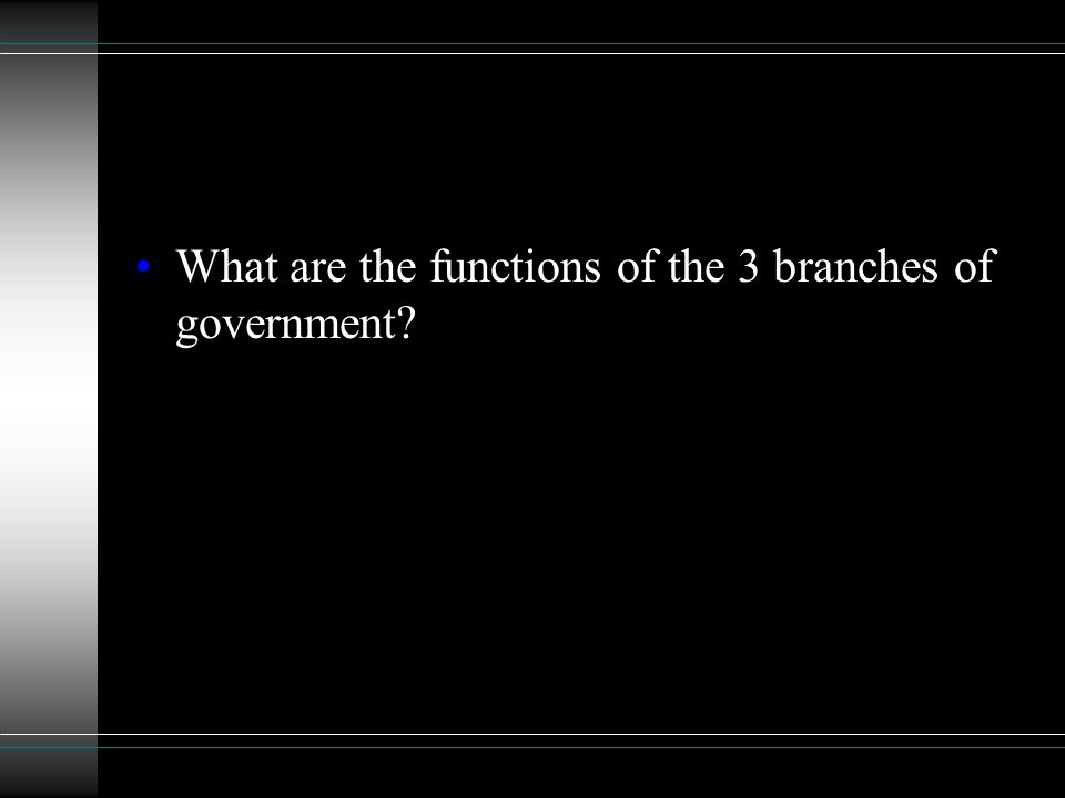 What are the functions of the 3 branches of government