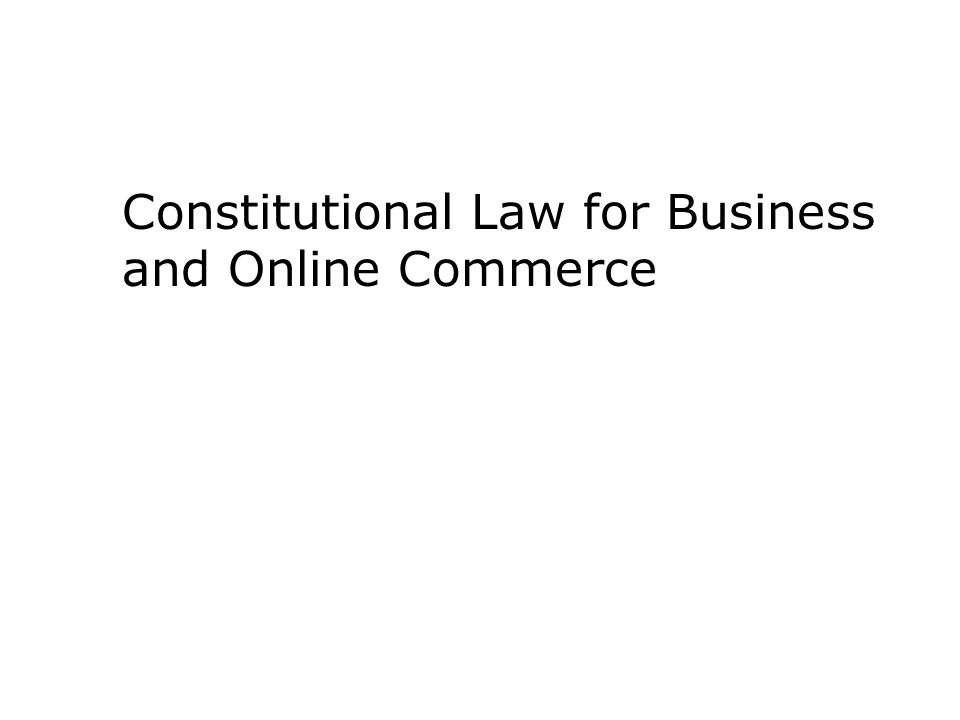 Constitutional Law for Business and Online Commerce