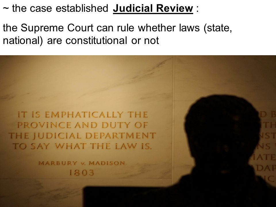 ~ the case established Judicial Review : the Supreme Court can rule whether laws (state, national) are constitutional or not