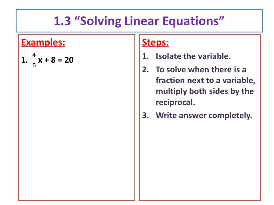 1.3 Solving Linear Equations Steps: 1.Isolate the variable.