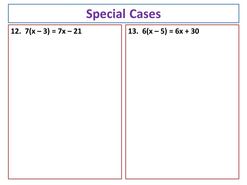 Special Cases 12. 7(x – 3) = 7x – (x – 5) = 6x + 30