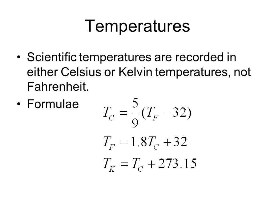 Temperatures Scientific temperatures are recorded in either Celsius or Kelvin temperatures, not Fahrenheit.